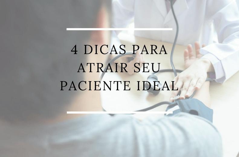 4 dicas para atrair o seu paciente ideal.