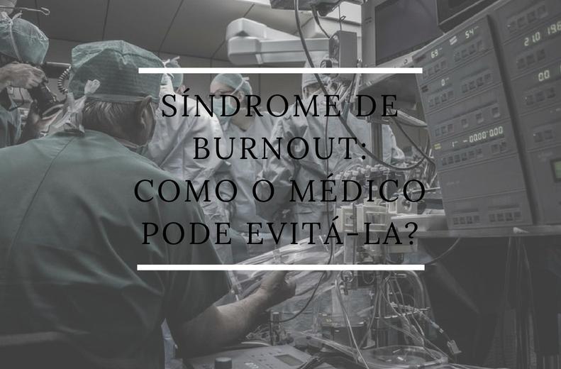 Síndrome de Burnout: Como o médico pode evitá-la?