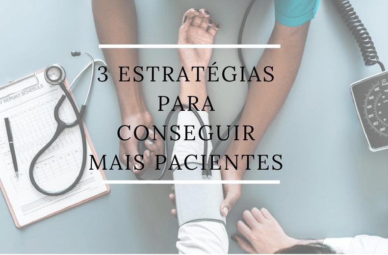 3 estratégias para conseguir mais pacientes