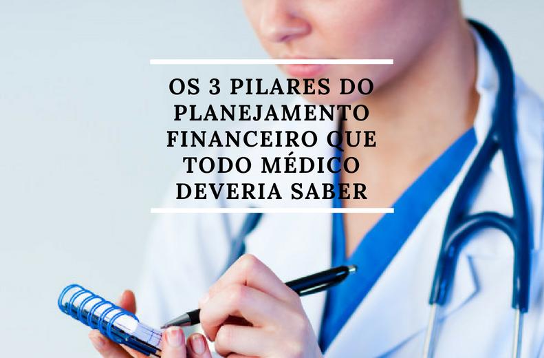 Os 3 pilares do planejamento financeiro que todo médico deveria saber