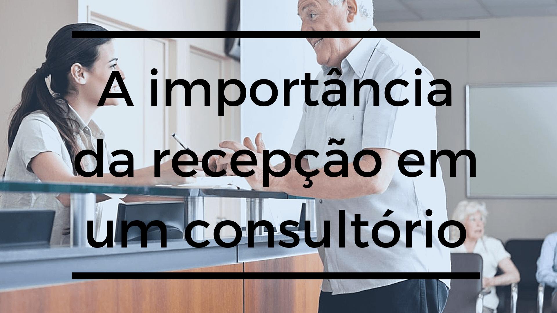 A importância da recepção em um consultório
