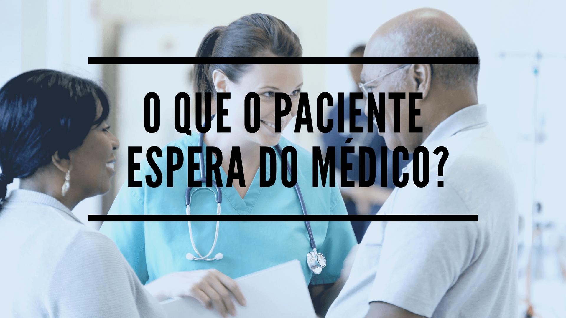 O que o paciente espera do médico?