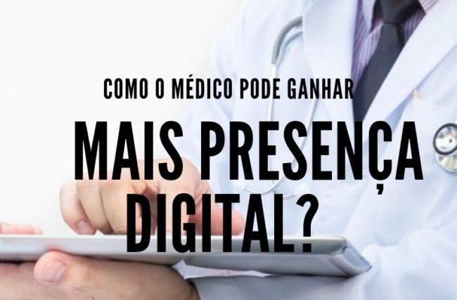 Como o médico pode ganhar mais presença digital?