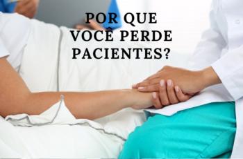 Por que você perde pacientes?