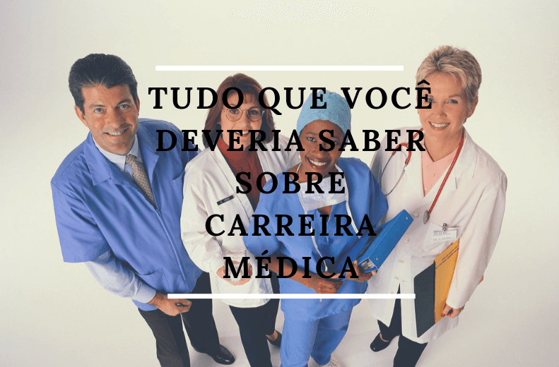 Tudo que você deveria saber sobre carreira médica