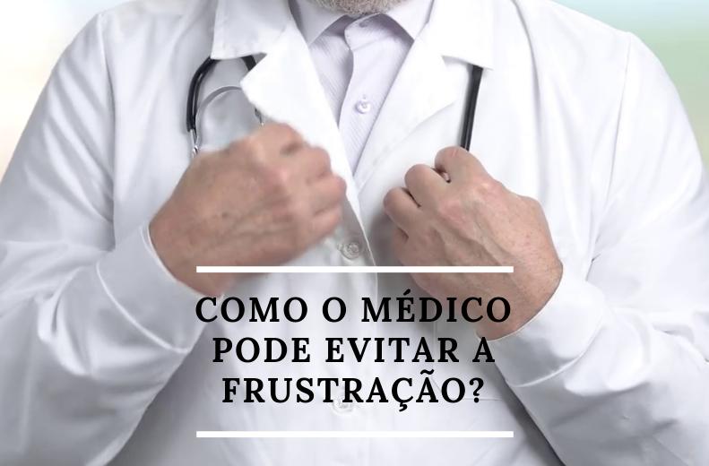 Como o médico pode evitar a frustração?