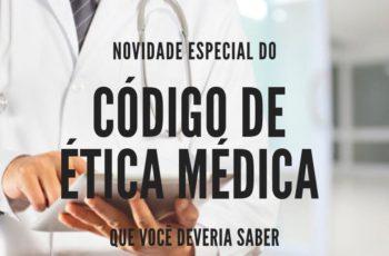 Novidade especial do código de ética médica que você deveria saber